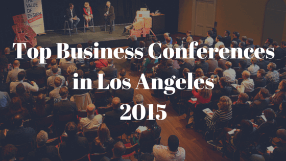 Top Business Conferences in LA You Won't Want to Miss in 2015