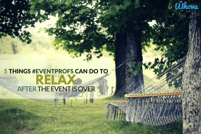 5 Things #EventProfs Can Do to Relax after The Event is Over