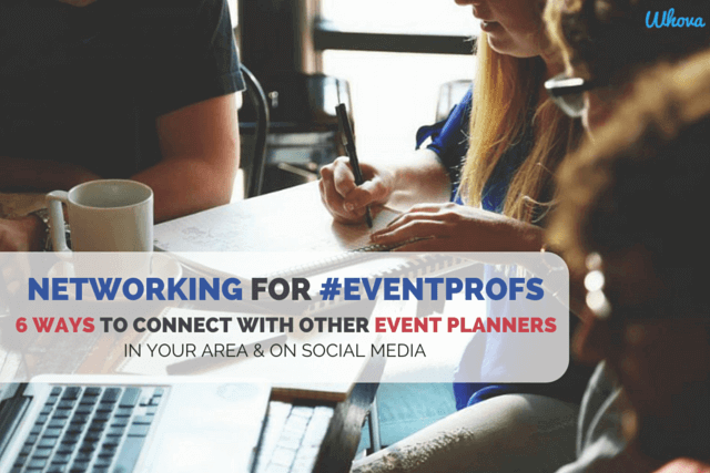 Networking for #EventProfs: 6 Ways to Connect with Other Event Planners in Your Area and on Social Media