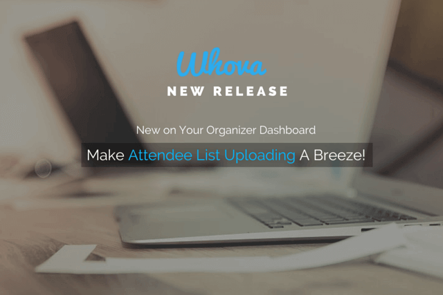 New on Your Organizer Dashboard: Make Attendee List Uploading A Breeze!