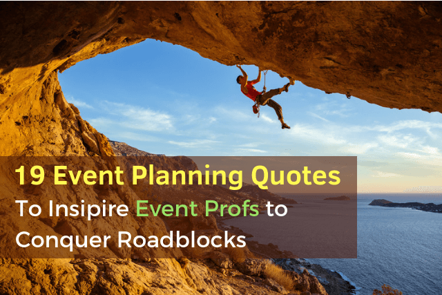 19 Event Planning Quotes to Inspire EventProfs to Conquer Roadblocks
