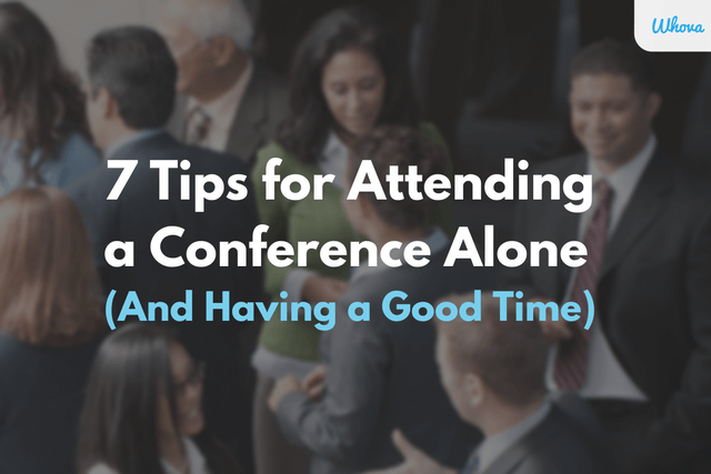 7 Tips for Attending a Conference Alone (And Having a Good Time)