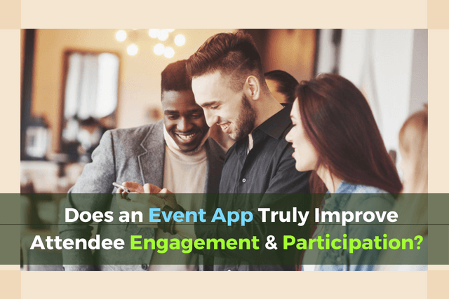 Does an Event App Truly Improve Attendee Engagement and Participation?