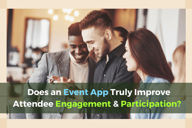 Does an Event App Truly Improve Attendee Engagement & Participation?
