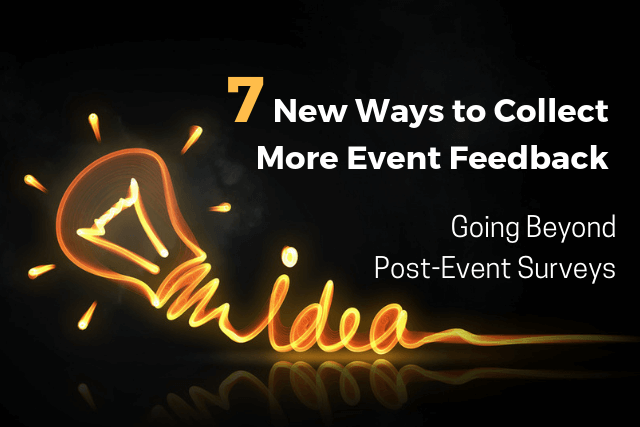 7 New Ways to Get More Event Feedback (Going Beyond Post-Event Surveys)