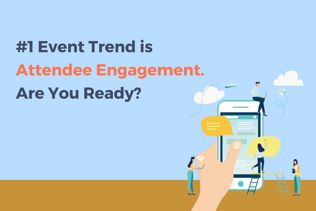 #1 Event Trend is Attendee Engagement. Are You Ready?