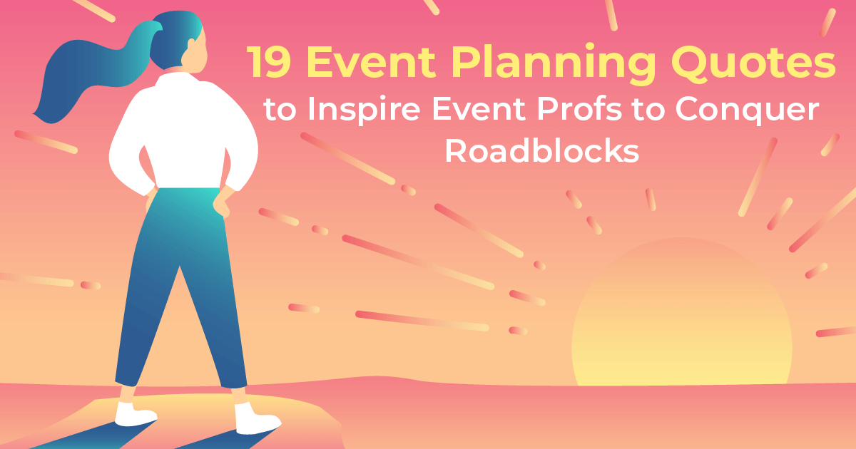 19 Event Planning Quotes To Inspire Eventprofs To Conquer Roadblocks Whova