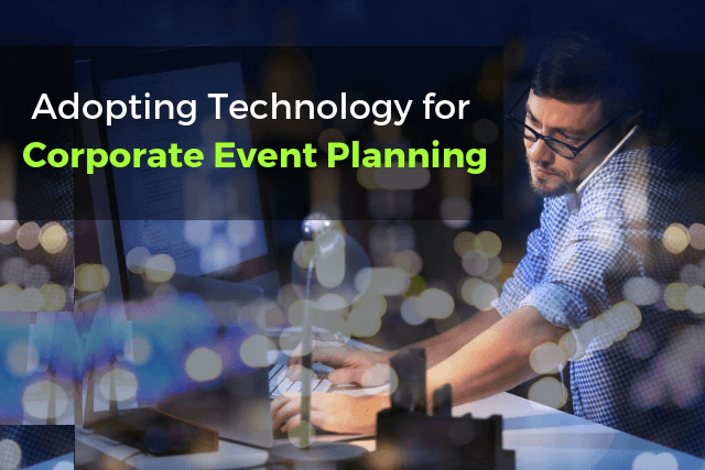 3 Event Tech Trends Your Corporate Event Planning Team Should Know