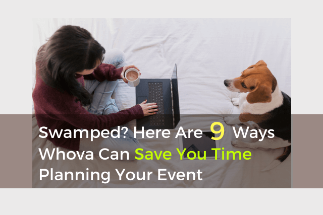 Swamped? Here Are 9 Ways Whova Can Save You Time Planning Your Event