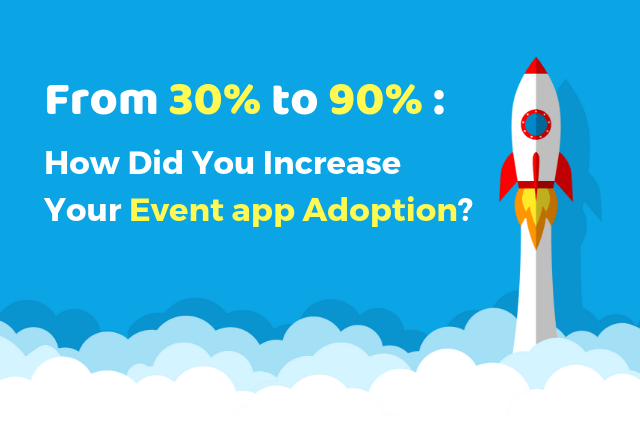 From 30% to 90%: How Did You Increase Your Event App Adoption?