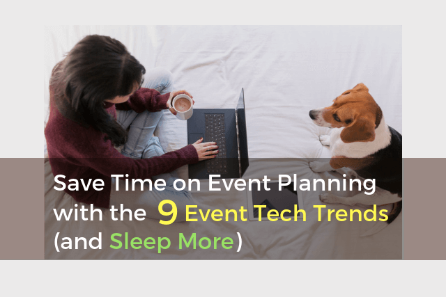 Save Time on Event Planning with the 9 Event Tech Trends  (and Sleep More)