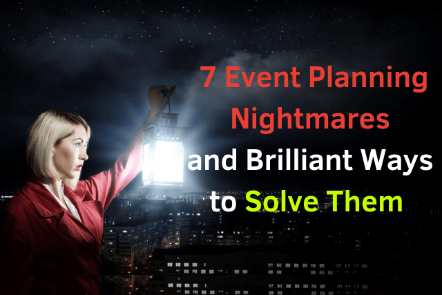 7 Event Planning Nightmares and Brilliant Ways to Solve Them