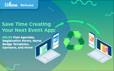 Save Time Creating Your Next Event App with Whova – Reuse Your Past Agendas, Registration Forms, Badge Templates, Sponsors, and More!