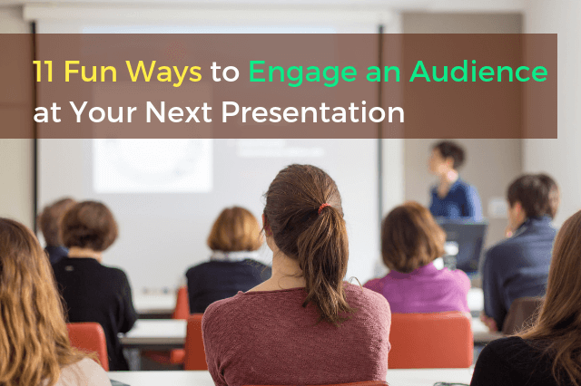 11 Fun Ways to Engage an Audience at Your Next Presentation
