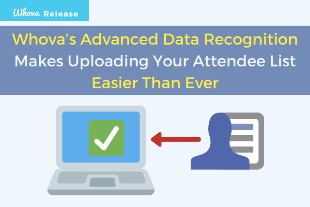 Whova's Advanced Data Recognition Makes Uploading Your Attendee List Easier Than Ever