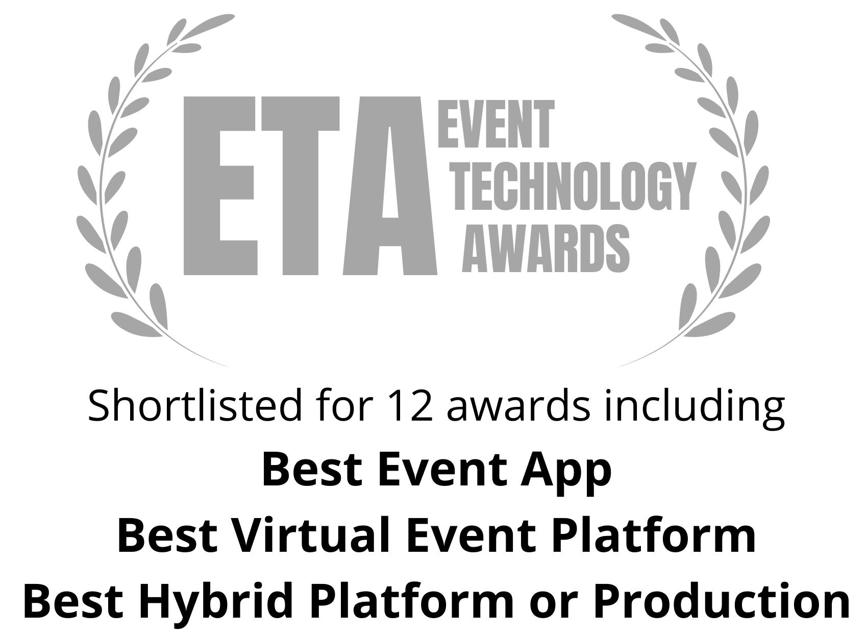 ETA Event Technology Awards: Shortlisted for 12 awards including: Best Event App, Best Virtual Event Platform, Best Hybrid Platform or Production