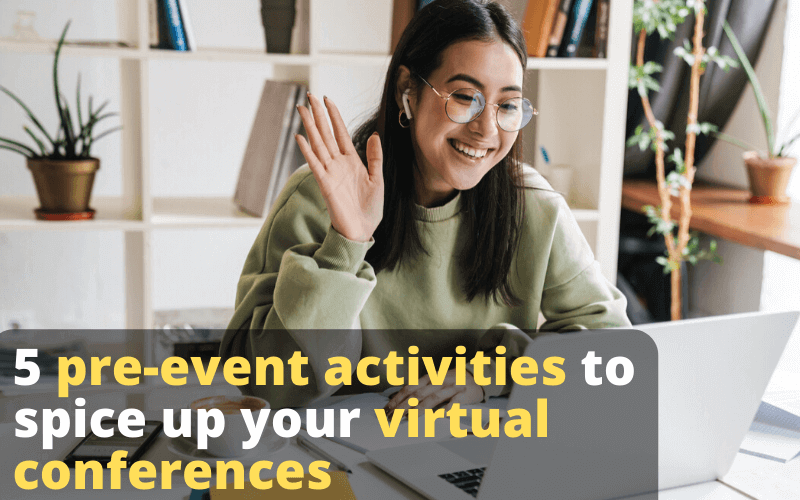 5 Pre-event Activities to Spice up your Virtual Conferences