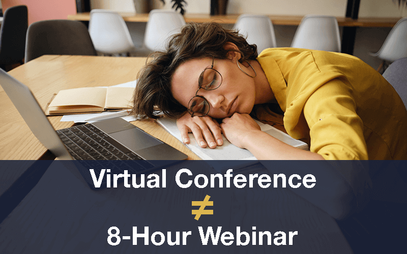 Virtual Conference ≠ 8 Hours Webinar