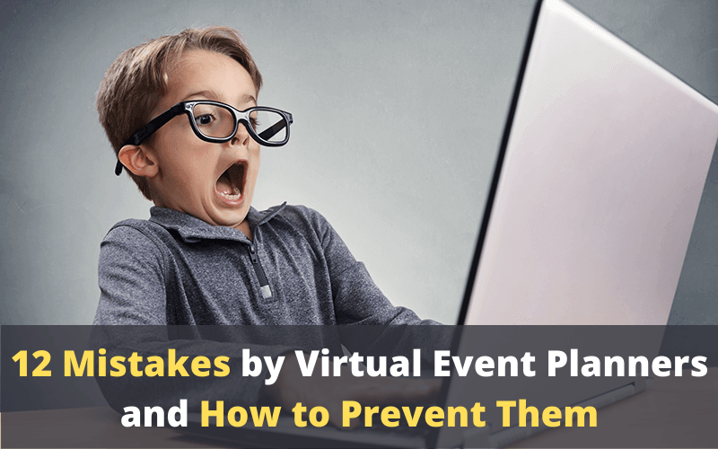 12 Mistakes Made by Virtual Event Organizers, and How to Prevent Them