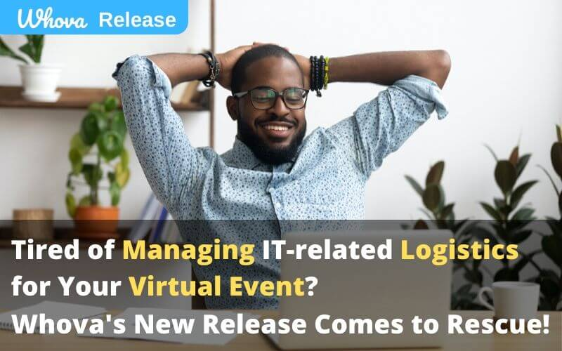 Tired of Managing IT-related Logistics for your Virtual Event? Whova's New Release Comes to Rescue!