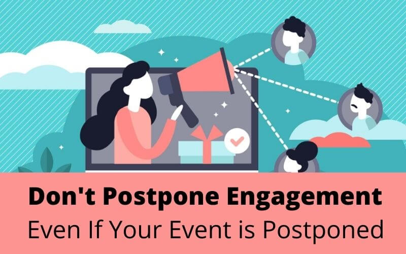 Don't Postpone Engagement Even if Your Event is Postponed