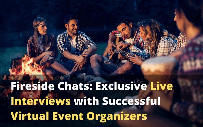 Fireside Chats: Exclusive Live Interviews with Successful Virtual Event Organizers
