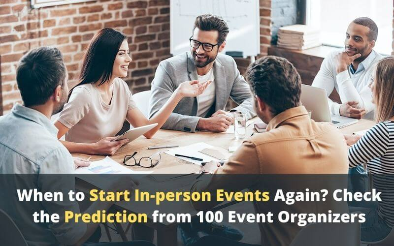When to Start In-person Events Again? Check the Prediction from 100 Event Organizers