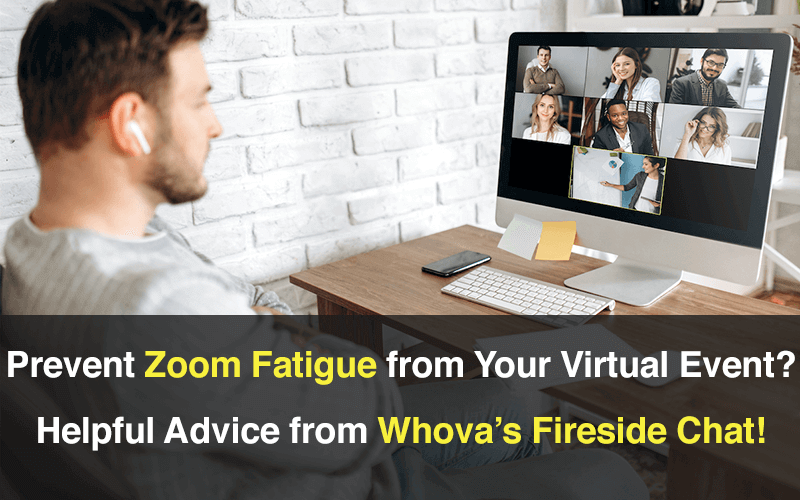 Prevent Zoom Fatigue from Your Virtual Event? Helpful advice from Whova's Fireside Chat