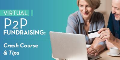 Virtual Peer-to-Peer Fundraising: Crash Course & 6 Tips