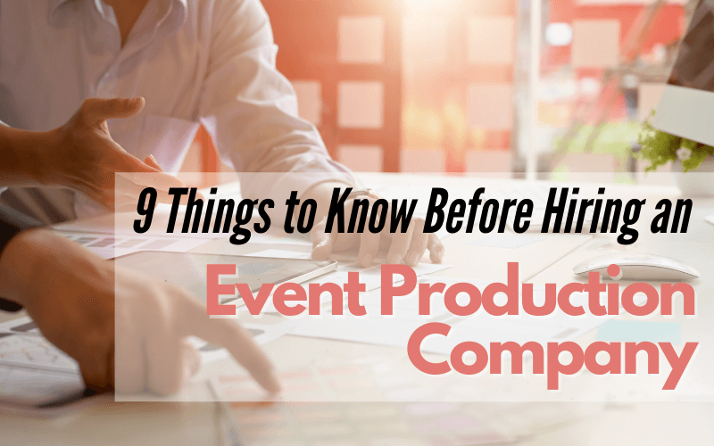 9 Things to Know Before Hiring an Event Production Company