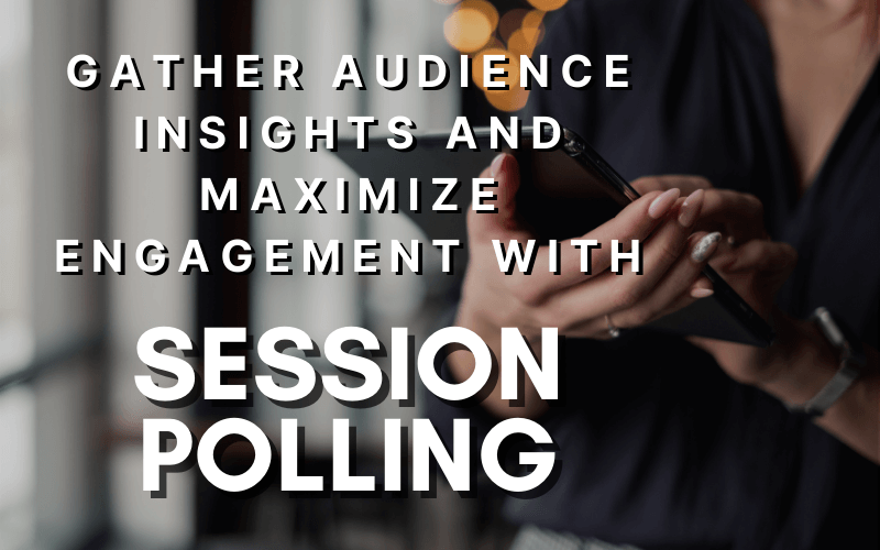 Gather Audience Insights and Maximize Engagement with Session Polling