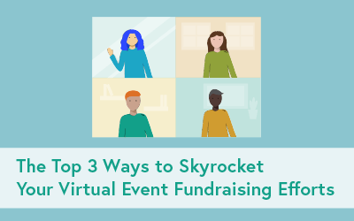 The Top 3 Ways to Skyrocket Your Virtual Event Fundraising Efforts