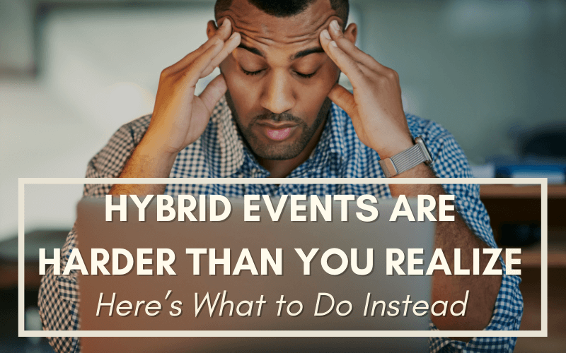 Hybrid Events Are Harder than You Realize: Here's What to Do Instead