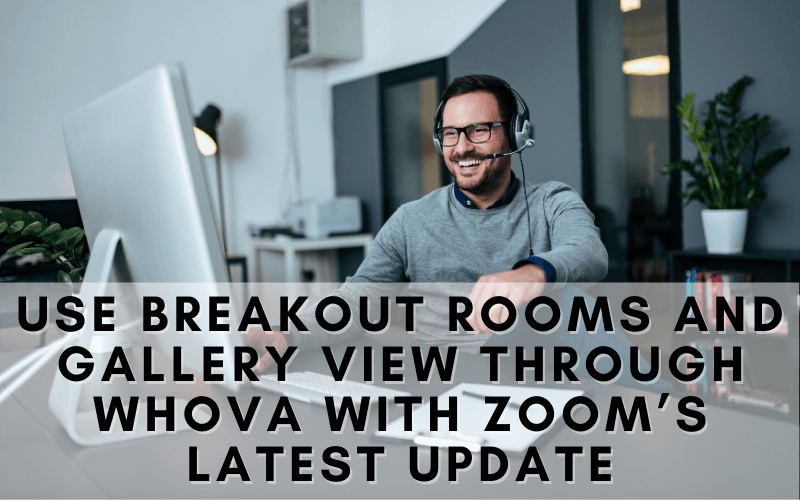 Use Breakout Rooms and Gallery View through Whova with Zoom's Latest Update
