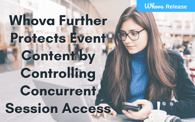 Whova Further Protects Event Content by Controlling Concurrent Session Access