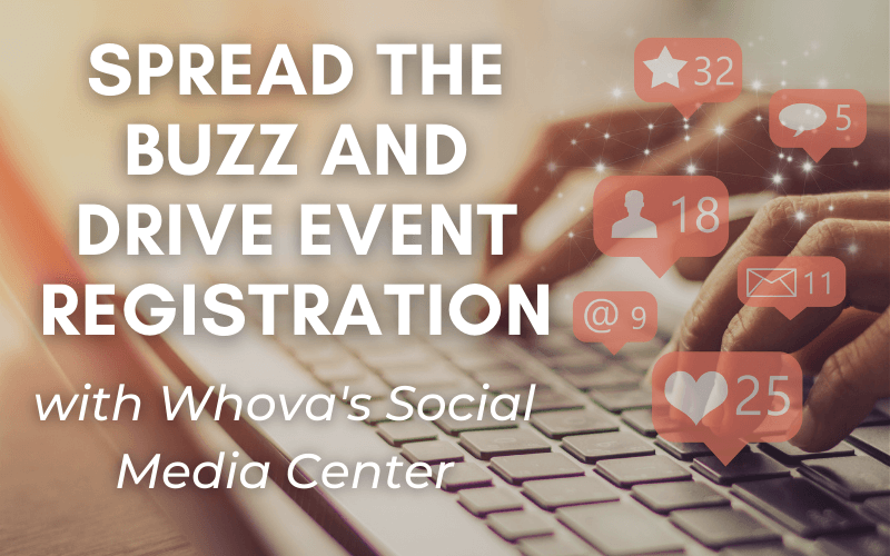Spread the Buzz and Drive Event Registration with Whova's Social Media Center