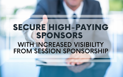 Secure High-Paying Sponsors with Increased Visibility from Session Sponsorship