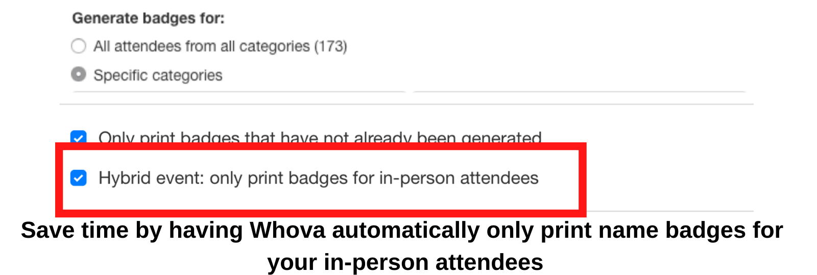 Save time by having Whova automaticaprint name badges for your in-person attendees.lly only
