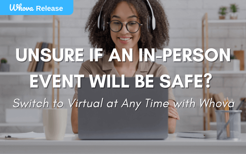 Unsure If an In-Person Event Will be Safe? Switch to Virtual at Any Time within Whova