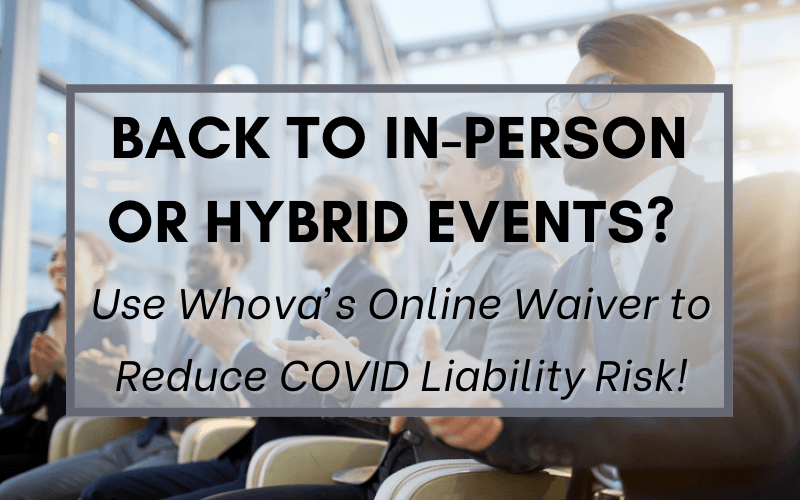 Back to In-Person or Hybrid Events? Use Whova's Online Waiver to Reduce COVID Liability Risk!