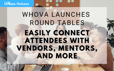 Whova Launches Roundtable: Easily Connect Attendees with Vendors, Mentors, and More