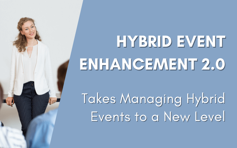 Hybrid Event Enhancement 2.0 Takes Hybrid Event Management to a New Level