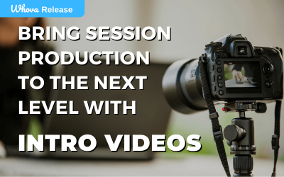 Bring Session Production to the Next Level with Intro Videos