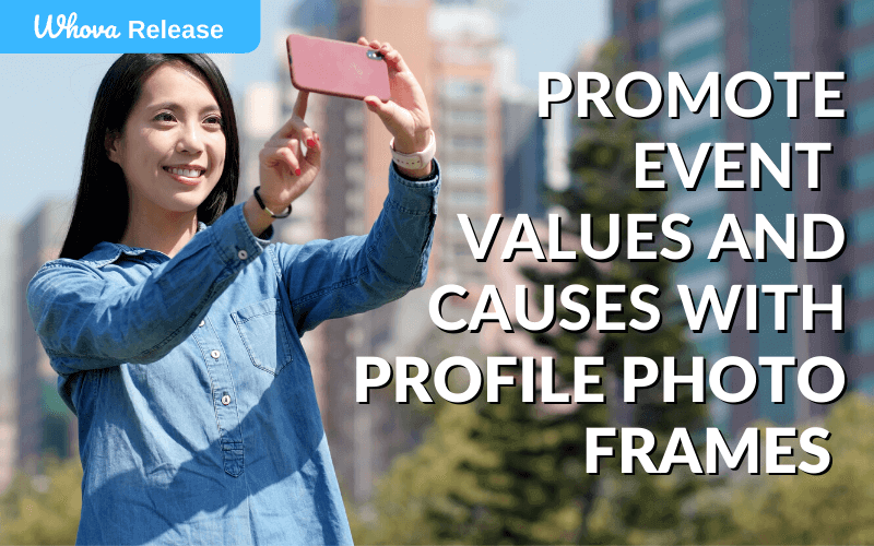 Promote Event Values and Causes with Customizable Profile Photo Frames